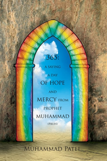 365: a Saying a Day of Hope and Mercy from Prophet Muhammad (Pbuh) ebook by Muhammad Patel