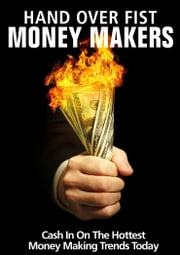 Hand Over Fist Money Makers - Cash In on the Hottest Money Making Trends Today ebook by Thrivelearning Institute Library