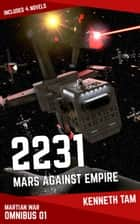 2231: Mars Against Empire - The Martian War - Omnibus 1 ebook by Kenneth Tam