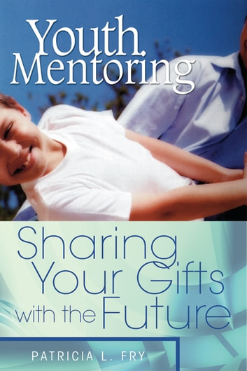 Youth Mentoring ebook by Fry, Patricia L.