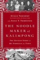 The Noodle Maker of Kalimpong - The Untold Story of My Struggle for Tibet ebook by Gyalo Thondup, Anne F Thurston