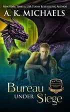 Supernatural Enforcement Bureau, Bureau Under Siege - Supernatural Enforcement Bureau, #3 ebook by A K Michaels