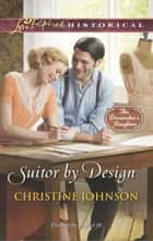 Suitor by Design (Mills & Boon Love Inspired Historical) (The Dressmaker's Daughters, Book 2) eBook by Christine Johnson