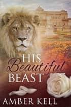 His Beautiful Beast ebook by Amber Kell