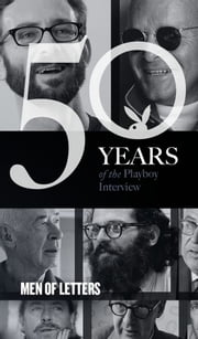 Men of Letters: The Playboy Interview - 50 Years of the Playboy Interview ebook by Playboy, Vladimir Nabokov, Henry Miller,...