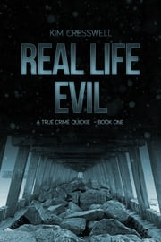 Real Life Evil - A True Crime Quickie (Book One) ebook by Kim Cresswell