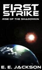 First Strike: Rise of the ShadowKin ebook by E. E. Jackson
