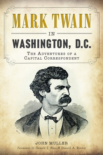 Mark Twain in Washington, D.C. - The Adventures of a Capital Correspondent ebook by John Muller