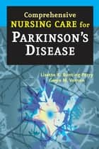Comprehensive Nursing Care for Parkinson's Disease ebook by Lisette K. Bunting-Perry, MScN, RN,Gwyn M. Vernon, MSN, CRNP