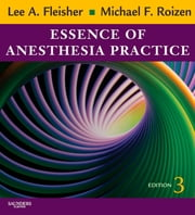 Essence of Anesthesia Practice ebook by Michael F. Roizen,Lee A Fleisher