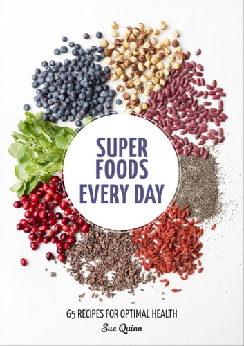 Super Foods Every Day - Recipes Using Kale, Blueberries, Chia Seeds, Cacao, and Other Ingredients that Promote Whole-Body Health [A Cookbook] ebook by Sue Quinn