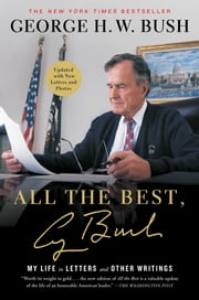 All the Best, George Bush - My Life in Letters and Other Writings ebook by George H.W. Bush