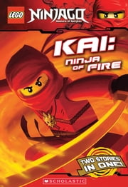 LEGO Ninjago Chapter Book: Kai, Ninja of Fire ebook by Greg Farshtey,Scholastic
