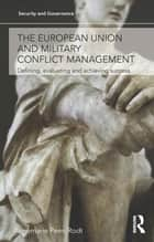 The European Union and Military Conflict Management ebook by Annemarie Peen Rodt