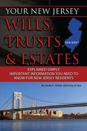Your New Jersey Will, Trusts & Estates Explained Simply - Important Information You Need to Know for New Jersey Residents ebook by Linda Ashar