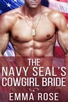 The Navy SEAL's Cowgirl Bride ebook by Emma Rose
