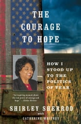 The Courage to Hope - How I Stood Up to the Politics of Fear ebook by Shirley Sherrod