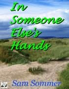 In Someone Else's Hands ebook by Sam Sommer