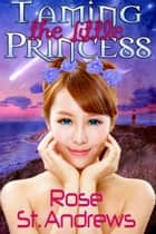 Taming the Little Princess ebook by Rose St. Andrews