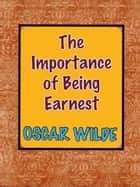 The Importance of Being Earnest-A Trivial Comedy for Serious People ebook by