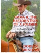 Emma & the Restoration of a Soldier: A Mail Order Bride Romance ebook by Doreen Milstead