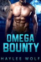 Omega Bounty ebook by Haylee Wolf