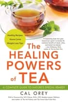 The Healing Powers of Tea ebook by Cal Orey, Dr. Will Clower