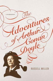 The Adventures of Arthur Conan Doyle - A Biography ebook by Russell Miller