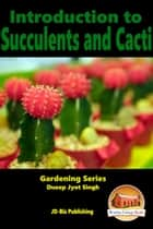 Introduction to Succulents and Cacti ebook by Dueep Jyot Singh