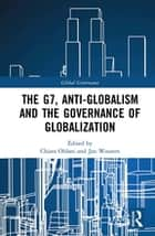 The G7, Anti-Globalism and the Governance of Globalization ebook by Chiara Oldani, Jan Wouters