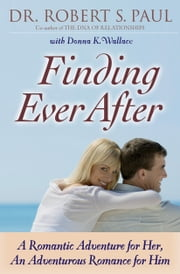 Finding Ever After - A Romantic Adventure for Her, An Adventurous Romance for Him ebook by Donna K. Wallace,Robert Paul