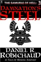 Damnation's Steel ebook by Daniel R. Robichaud