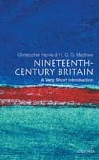 Nineteenth-Century Britain: A Very Short Introduction ebook by Christopher Harvie,Colin Matthew