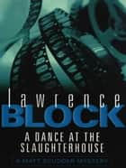 A Dance At The Slaughterhouse ebook by Lawrence Block