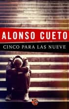 Cinco para las nueve ebook by Alonso Cueto