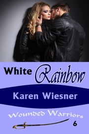 Wounded Warriors Series, Book 6: White Rainbow ebook by Karen Wiesner