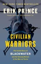 Civilian Warriors ebook by Erik Prince