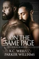 On the Same Page ebook by K.C. Wells, Parker Williams