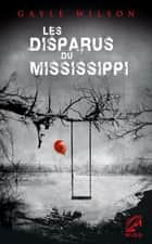 Les disparus du Mississippi ebook by Gayle Wilson
