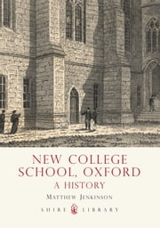 New College School, Oxford - A History ebook by Matthew Jenkinson