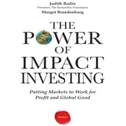 The Power Impact Investing - Putting Markets to Work for Profit and Global Good audiobook by Msrgo Brandenburg, Judith Rodin