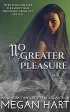 No Greater Pleasure ebook by Megan Hart