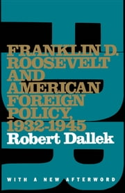 Franklin D. Roosevelt and American Foreign Policy, 1932-1945: With a New Afterword ebook by Robert Dallek