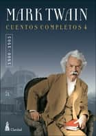 CUENTOS COMPLETOS IV (1900-1905) / Mark Twain ebook by Mark Twain