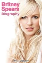 Britney Spears: Biography ebook by Jim Larsen