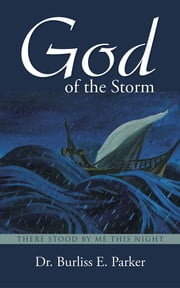 God of the Storm - There Stood by Me This Night ebook by Dr. Burliss E. Parker