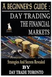 Day Trading Forex or Stocks - Day Trading Financial Markets - A Beginner's Guide ebook by Jason Berry