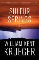 Sulfur Springs - A Novel ebook by William Kent Krueger