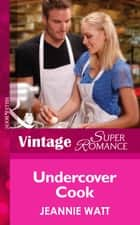 Undercover Cook (Mills & Boon Vintage Superromance) (Too Many Cooks?, Book 2) ebook by Jeannie Watt
