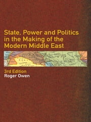 State, Power and Politics in the Making of the Modern Middle East ebook by Roger Owen
